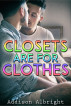 Closets Are for Clothes by Addison Albright