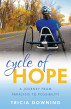 Cycle of Hope: My Journey from Paralysis to Possibility by Tricia Downing