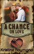 A Chance on Love (Hidden Springs Book Four) by Kristine Raymond
