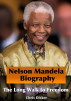 Nelson Mandela Biography - The Long Walk to Freedom by Chris Dicker