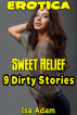 Erotica: Sweet Relief: 9 Dirty Stories by Isa Adam