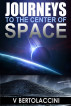 Journeys to the Center of Space by V Bertolaccini