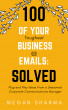 100 of your Toughest Business Emails: Solved: Plug and Play Ideas from a Seasoned Corporate Communications Manager by Megan Sharma
