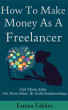 How To Make Money As A Freelancer by Esy fakhry, Jr