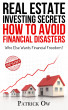 Real Estate Investing Secrets: How to Avoid Financial Disasters (howtobuyrealestate.com.au) by Patrick Ow