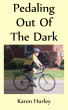 Pedaling out of the Dark by Karen Hurley