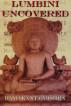 Lumbini Uncovered by Ramakanta Mishra