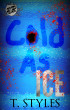 Cold As Ice by T. Styles