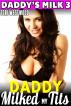 Daddy Milked My Tits : Daddy's Milk 4 by Tori Westwood