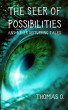 The Seer of Possibilities and Other Disturbing Tales by Thomas O.