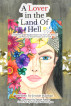 A Lover in the Land of Hell: A Collection of Spirtually Enlightening Poetry for Personal and Planetary Transformation and Growth by Jennie Haiman