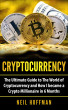 Cryptocurrency: The Ultimate Guide to The World of Cryptocurrency and How I Became a Crypto Millionaire in 6 Months by Neil Hoffman
