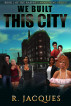 We Built This City by R Jacques