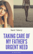 Taking Care of My Father's Urgent Need by Rosie Zweet