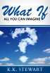 What If: All You Can Imagine by Karlene Stewart