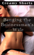 Creamy Shorts: Banging the Businessman's Wife: by Maxine Saint