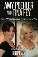 Ian Fineman - Amy Poehler and Tina Fey: From SNL to Sisters on Camera and in Life