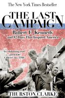 Thurston Clarke - The Last Campaign: Robert F. Kennedy and 82 Days That Inspired America