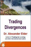 Dr Alexander Elder - Two Roads Diverged: Trading Divergences
