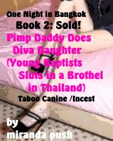 Miranda Push - One Night in Bangkok, Book 2: Sold! Pimp Daddy Does Diva Daughter (Young Baptist Sluts in a Brothel in Thailand) Taboo Canine / Incest Erotica
