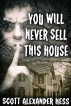 You Will Never Sell This House by Scott Alexander Hess