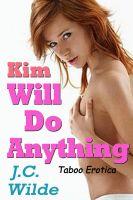 J.C. Wilde - Kim Will Do Anything: Taboo Erotica