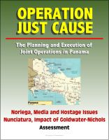 Progressive Management - Operation Just Cause: The Planning and Execution of Joint Operations in Panama - Noriega, Media and Hostage Issues, Nunciatura, Impact of Goldwater-Nichols, Assessment