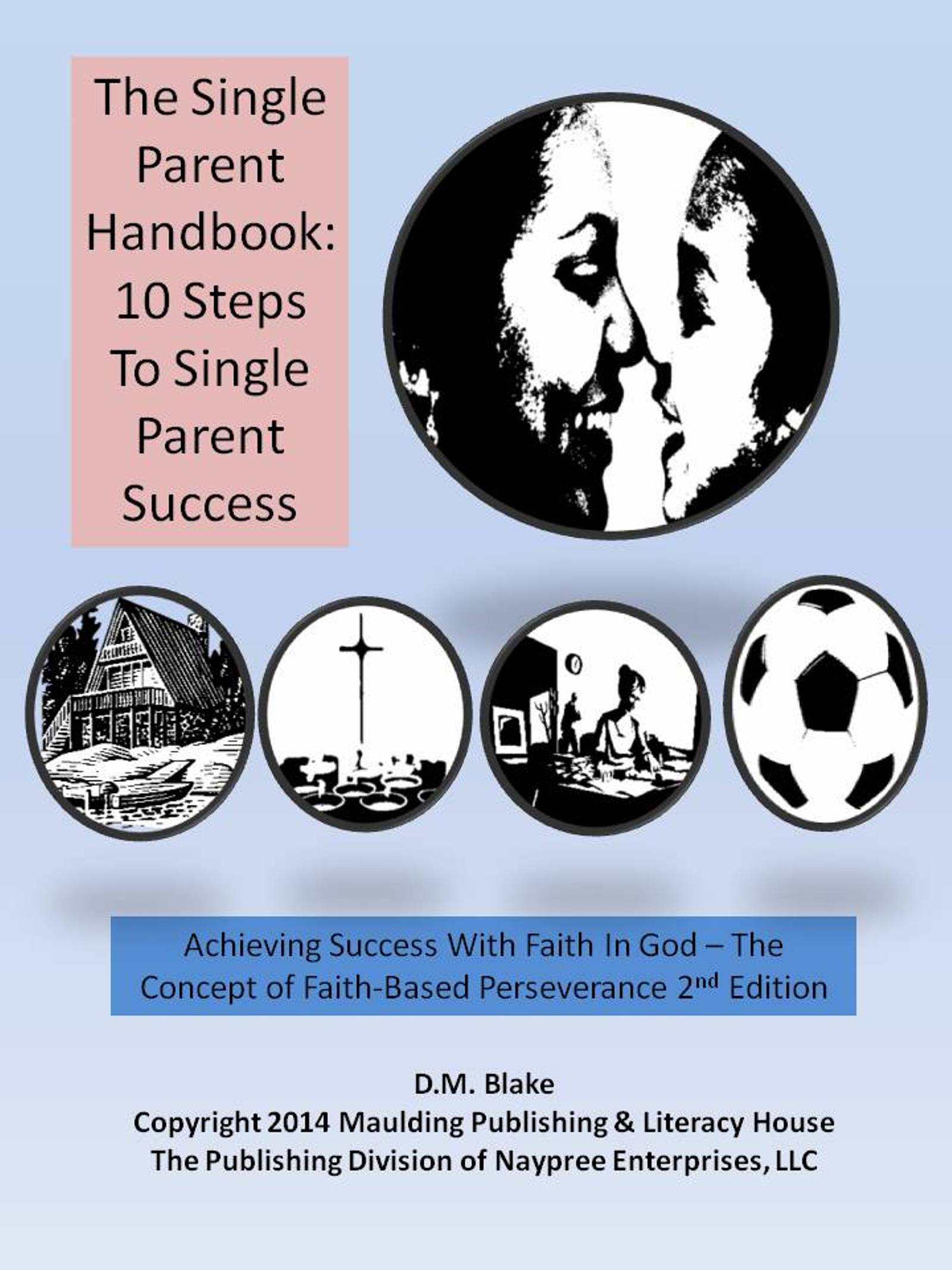 The Single Parent Handbook: 10 Steps To Single Parent Success - Achieving  Success With Faith In God - The Concept of Faith-Based Perseverance, 2nd