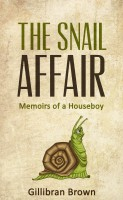 Gillibran Brown - The Snail Affair:Memoirs of a Houseboy