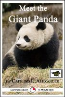 Caitlind L. Alexander - Meet the Giant Panda: A 15-Minute Book for Early Readers, Educational Version
