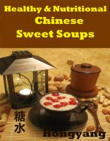 Hongyang(Canada)/ 红洋(加拿大) - Healthy and Nutritious Chinese Sweet Soups: 15 Recipes with Photos