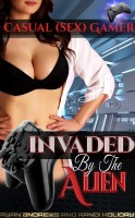 "Randi Holiday & Ryan Andrews - Invaded By The Alien (Book 2 of ""Casual [Sex] Gamer"")"