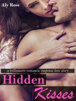 Aly Rose - Hidden Kisses (Bad Boy Romance Suspense)