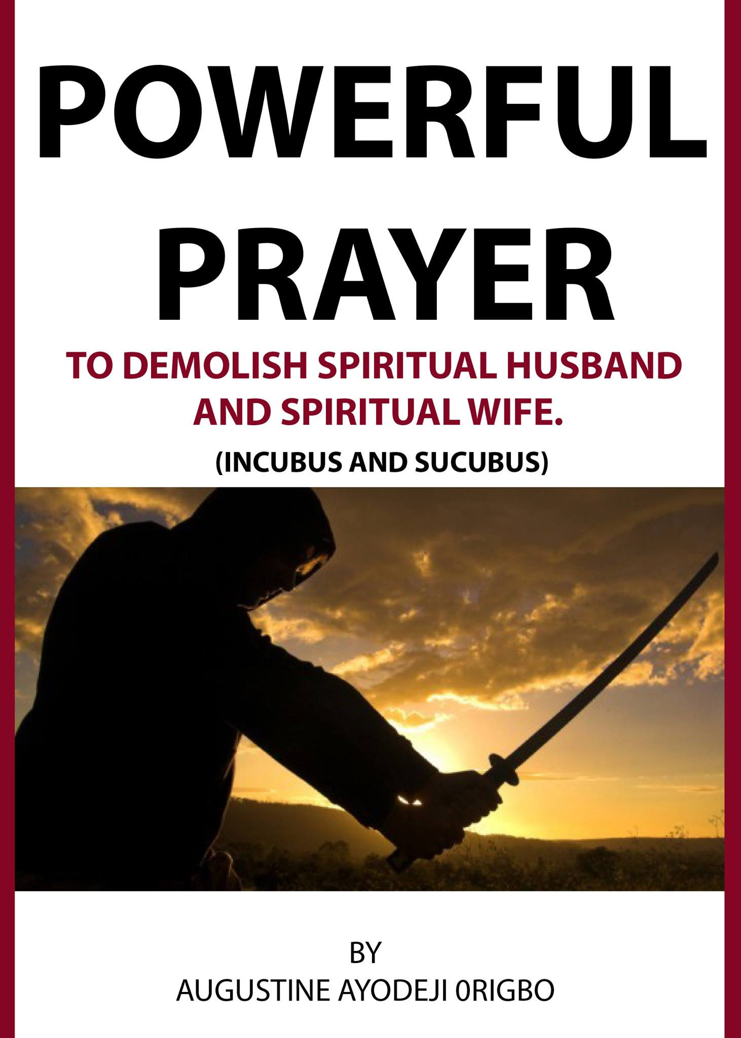 Powerful Prayer Points To Demolish Spiritual Husband And Spiritual Wife   (Incubus And Sucubus), an Ebook by Augustine Ayodeji Origbo
