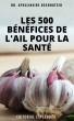 Les 500 bénéfices de l'ail pour la santé by Apollinaire Dschoutezo