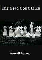 Russell Bittner - The Dead Don't Bitch