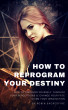 How to Reprogram Your Destiny: How to Discover Yourself Through Your Perceptions and  Change Your Fate Using Your Imagination by Robin Sacredfire