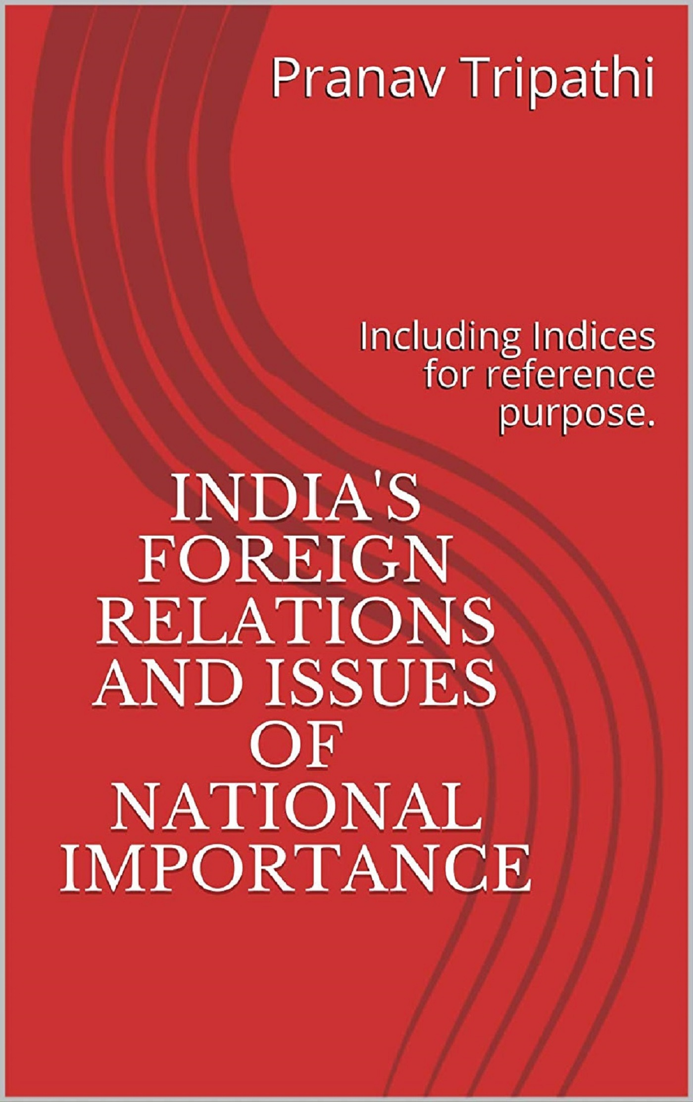 India's Foreign Relations and Issues of National Importance, an Ebook by  PRANAV TRIPATHI