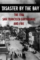 BookCaps - Disaster By the Bay: The 1906 San Francisco Earthquake and Fire