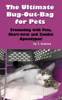 J. Godsey - The Ultimate Bug Out Bag for Pets Evacuating with Pets, Short-term and Zombie Apocalypse!