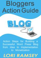L A Ramsey - Blogger's Action Guide - Action Steps for Building a Successful Word Press Blog from Idea to Implementation to Monetization
