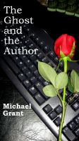 Michael Grant - The Ghost and the Author
