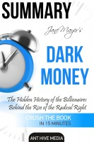 Ant Hive Media - Jane Mayer's Dark Money: The Hidden History of the Billionaires Behind the Rise of the Radical Right Summary