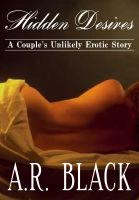 A.R. Black - Hidden Desires: A Couple's Unlikely Erotic Story