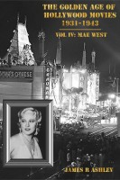 James R Ashley - The Golden Age of Hollywood Movies 1931-1943: Vol IV, Mae West