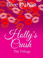 Bree Dahlia - Holly's Crush: The Trilogy