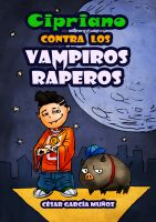 César García Muñoz - Cipriano contra los vampiros raperos