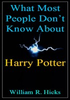 William R. Hicks - What Most People Don't Know About Harry Potter