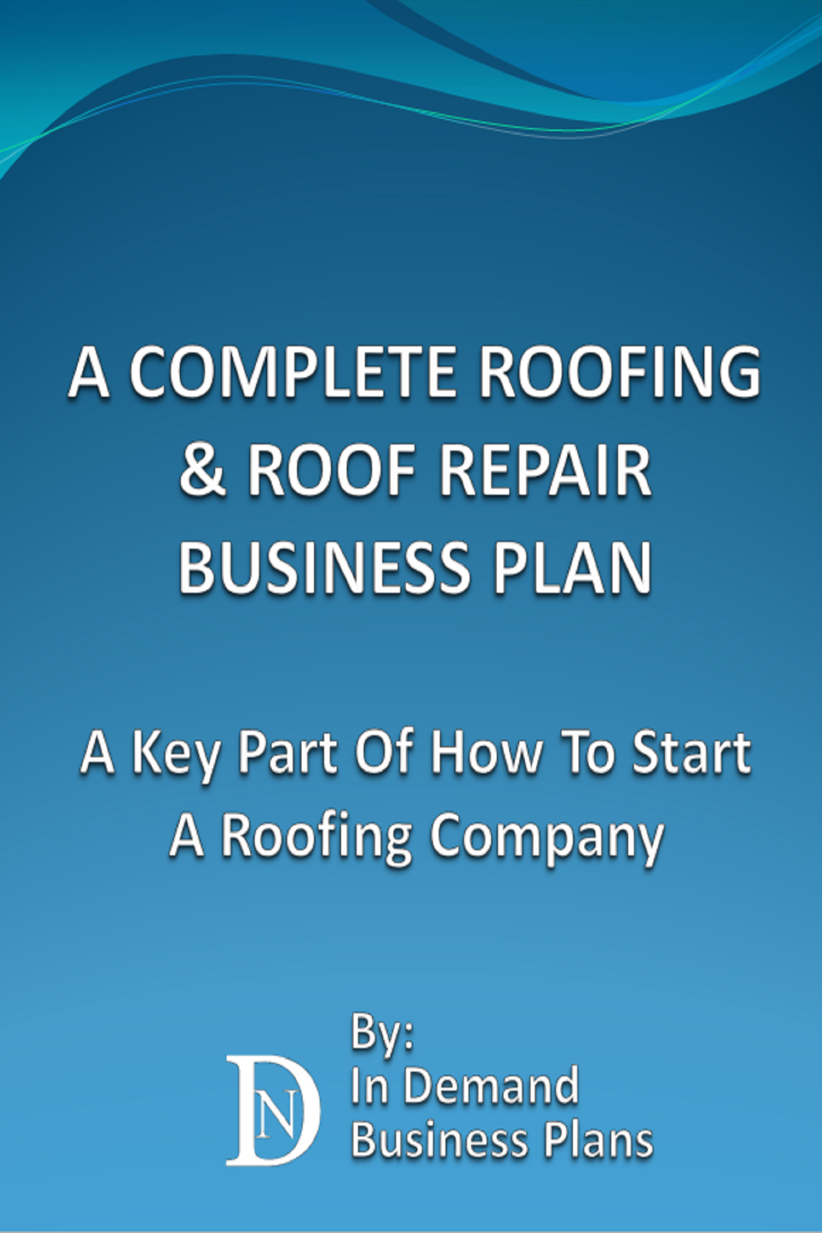 A Complete Roofing U0026 Roof Repair Business Plan: A Key Part Of How To Start  A Roofing Company