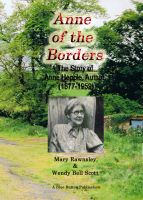 Mary Rawnsley - Anne of the Borders - The Story of Anne Hepple, Author, 1877-1959 - by Mary Rawnsley & Wendy Bell Scott